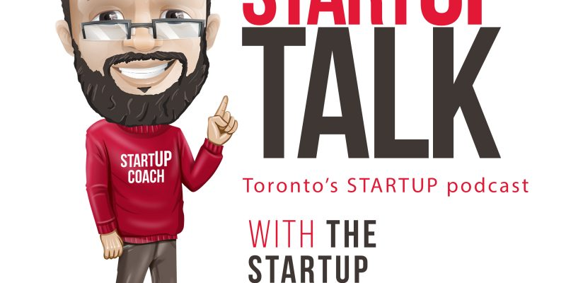 Startup Talk Toronto's Startup Podcast with The Startup Coach