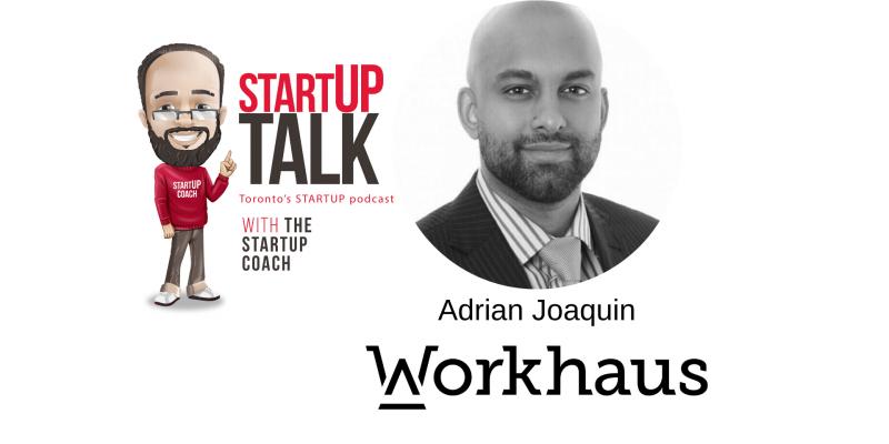 startup talk torontos startup podcast workhaus