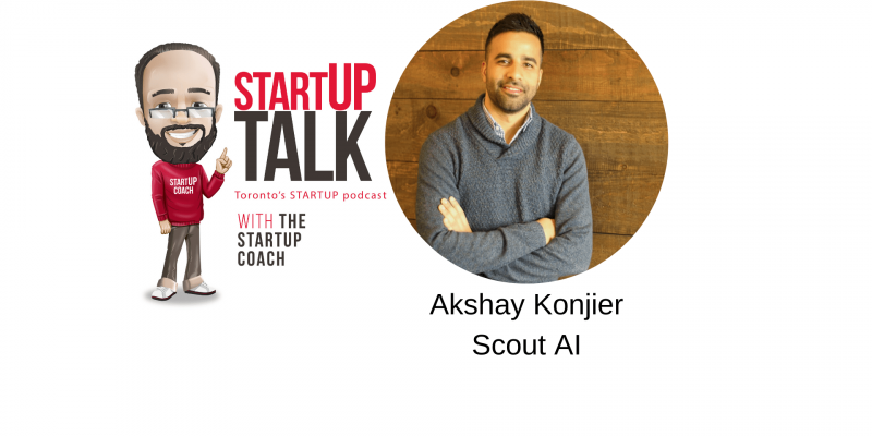 Startup Talk Torontos Startup podcast with Akshay Konjier of Scout AI