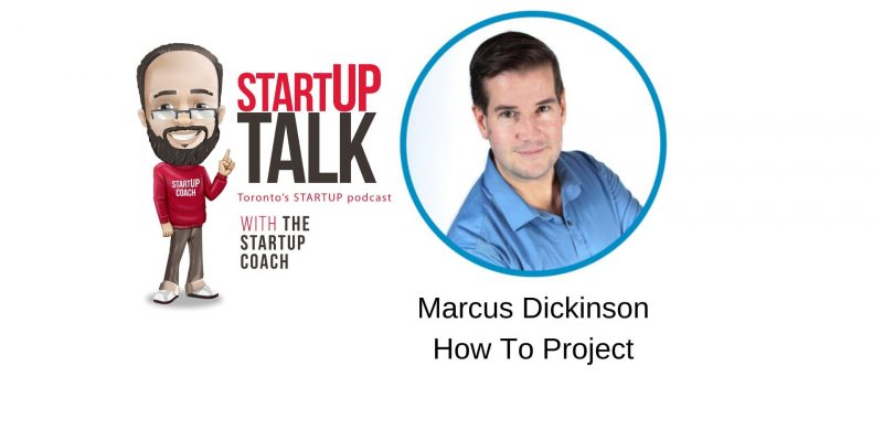 Startup Talk Toronto's Startup podcast with how to project marcus dickinson