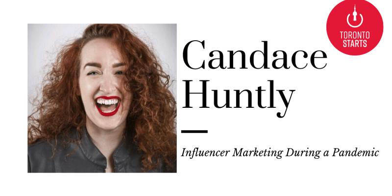 Startup Talk Toronto's Startup Podcast Influencer Marketing During a Pandemic with Candace Huntly
