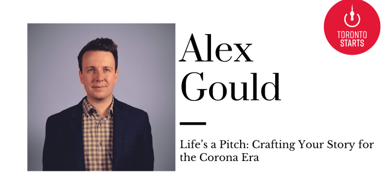 Startup Talk Toronto's Startup Podcast Life's a Pitch: Crafting Your Story for the Corona Era with Alex Gould