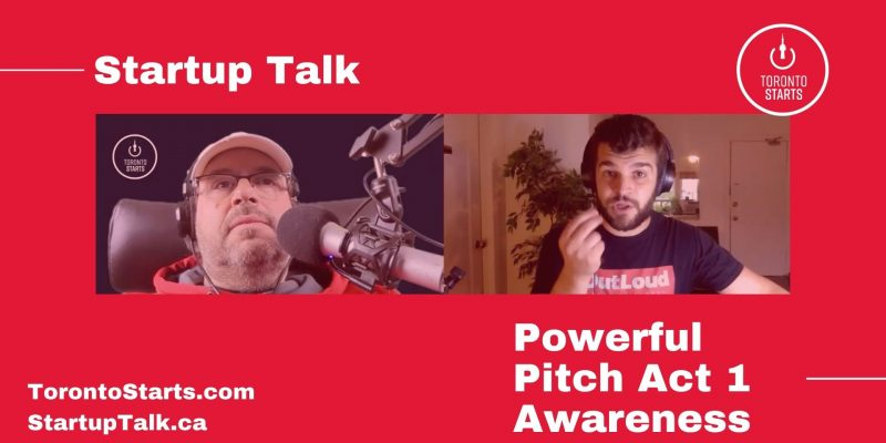 Powerful Pitch Act 1 Awareness Startup Talk Podcast with the Startup Coach from TorontoStarts