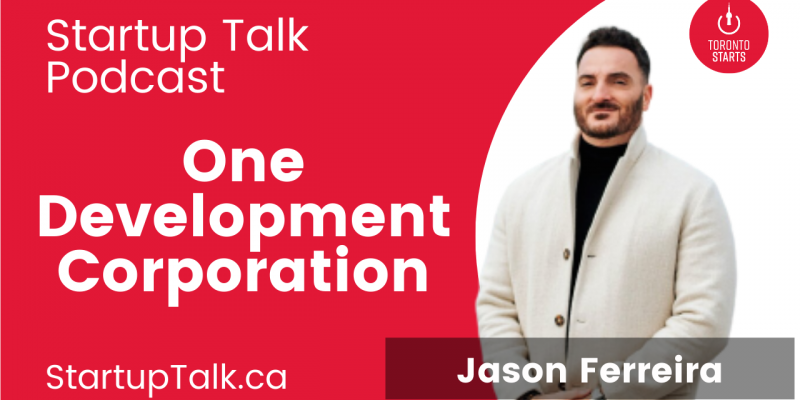 One Development Corp Founder Jason Ferreira on the Startup Talk Podcast