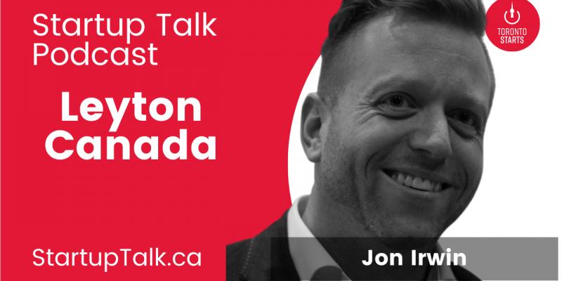 Jon Irwin of Leyton Canada on the Startup Talk Podcast
